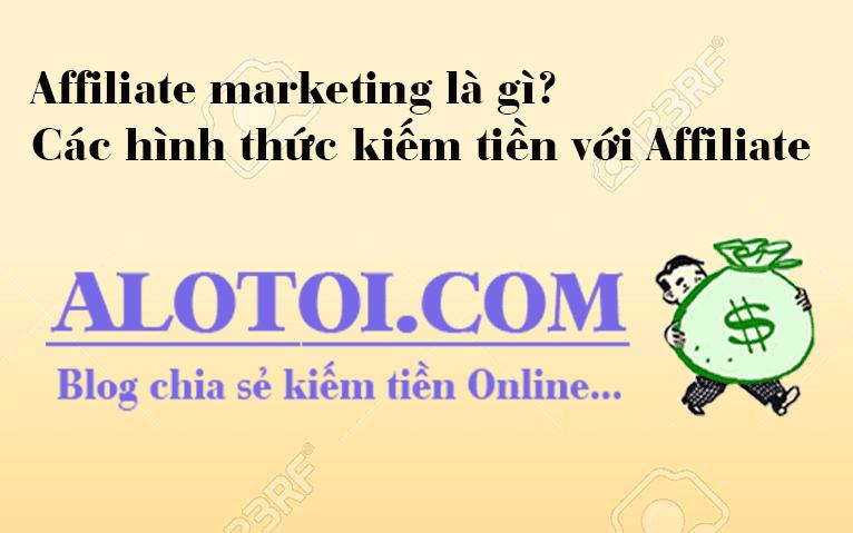 Affiliate marketing là gì? Các hình thức kiếm tiền với Affiliate