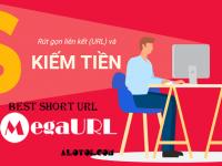 Kiếm tiền với Megaurl – Dịch vụ rút gọn link rate cao nhất