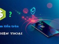 5 cách kiếm tiền trên điện thoại Uy Tín nhất hiện nay